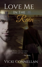 Love Me In The Rain ebook by Vicki Connellan