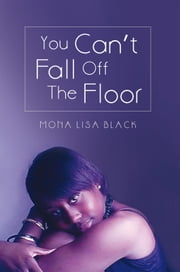 You Can't Fall Off The Floor ebook by Mona Lisa Black
