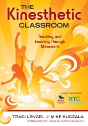 The Kinesthetic Classroom - Teaching and Learning Through Movement ebook by Michael (Mike) S. Kuczala,Traci L. Anthony-Lengel