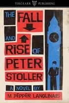 The Fall and Rise of Peter Stoller ebook by M Pepper Langlinais