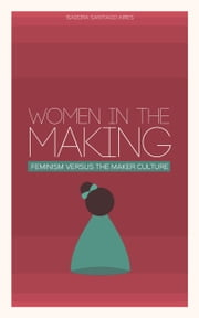 Women in the Making: Feminism Versus the Maker Culture ebook by Isadora Santiago Aires
