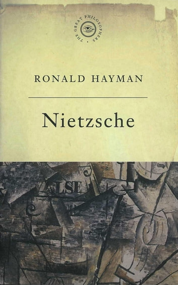 The Great Philosophers: Nietzsche - Nietzsche eBook by Ronald Hayman