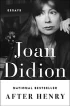 After Henry - Essays ebook by Joan Didion