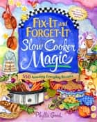Fix-It and Forget-It Slow Cooker Magic ebook by Phyllis Good