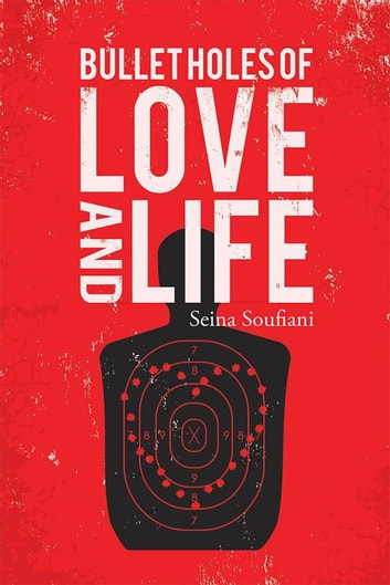 Bullet Holes of Love and Life ebook by Seina Soufiani