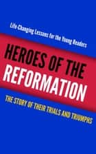 Heroes of the Reformation ebook by Various