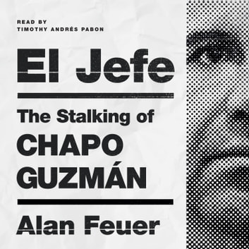 El Jefe - The Stalking of Chapo Guzmán audiobook by Alan Feuer