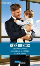 Bébé du boss - L'enfant du patron - La tendresse en héritage - Le bébé surprise ebook by Rebecca Winters, Susan Meier, Teresa Carpenter