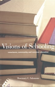 Visions of Schooling - Conscience, Community, and Common Education ebook by Professor Rosemary C. Salomone
