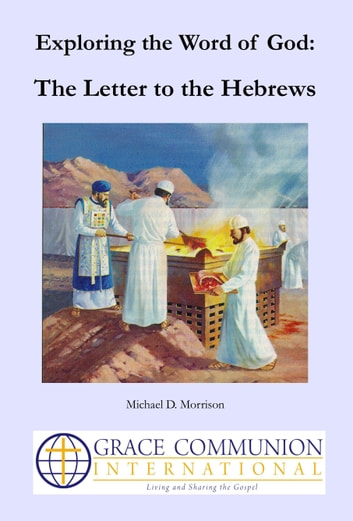 Exploring the Word of God: The Letter to the Hebrews ebook by Michael D. Morrison
