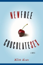 New Free Chocolate Sex - A Novel ebook by Keith Lowe