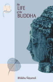 The Life of the Buddha - According to the Pali Canon ebook by Bhikkhu Nanamoli