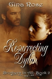 Resurrecting Dylan Brother In All Book 2 ebook by Gina Rose