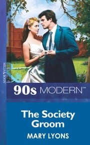 The Society Groom (Mills & Boon Vintage 90s Modern) ebook by Mary Lyons