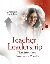 Teacher Leadership That Strengthens Professional Practice ebook by Danielson, Charlotte