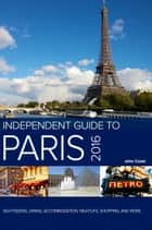 The Independent Guide to Paris 2016 (Travel Guide) ebook by Independent Guidebooks