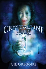 Crystalline Aura - An Alaska Fantasy set in modern-day Susitna Valley ebook by Cil Gregoire