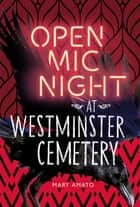 Open Mic Night at Westminster Cemetery ebook by Mary Amato