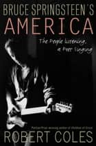 Bruce Springsteen's America - The People Listening, a Poet Singing ebook by Robert Coles