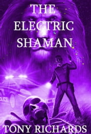 The Electric Shaman ebook by Tony Richards