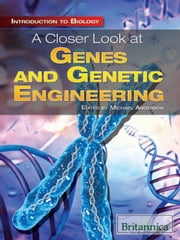 A Closer Look at Genes and Genetic Engineering ebook by Britannica Educational Publishing,Anderson,Michael