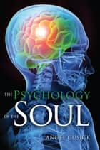 The Psychology of the Soul ebook by Angel Cusick