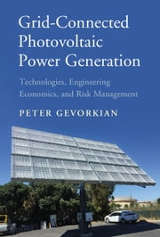 Grid-Connected Photovoltaic Power Generation - Technologies, Engineering Economics, and Risk Management ebook by Peter Gevorkian