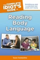 The Complete Idiot's Guide to Reading Body Language ebook by Susan Constantine