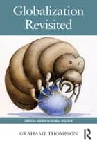 Globalization Revisited ebook by Grahame Thompson