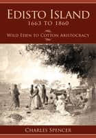 Edisto Island, 1663 to 1860 ebook by Charles Spencer