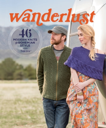 Wanderlust - 46 Modern Knits for Bohemian Style ebook by Tanis Gray