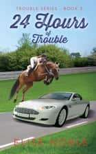 24 Hours of Trouble ebook by Elise Noble