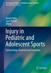 Injury in Pediatric and Adolescent Sports - Epidemiology, Treatment and Prevention ebook by Dennis Caine,Laura Purcell