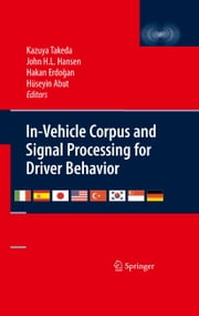 In-Vehicle Corpus and Signal Processing for Driver Behavior ebook by Kazuya Takeda,Hakan Erdogan,John Hansen,Huseyin Abut