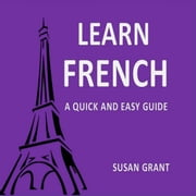 Learn french A Quick and Easy Guide audiobook by Susan grant
