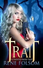 Trait: A Twisted Wolf Tale ebook by Rene Folsom