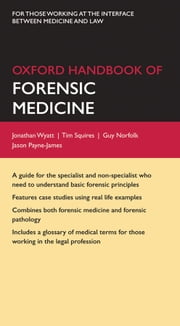 Oxford Handbook of Forensic Medicine ebook by Jonathan P. Wyatt,Tim Squires,Guy Norfolk,Payne-James
