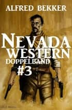 Nevada Western Doppelband #3 ebook by Alfred Bekker