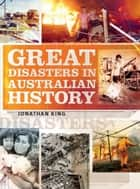 Great Disasters in Australian History ebook by Jonathan King