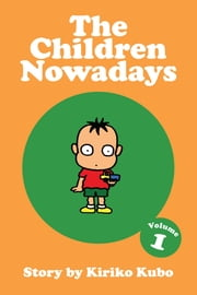 The Children Nowadays, Vol. 1 ebook by Kiriko Kubo