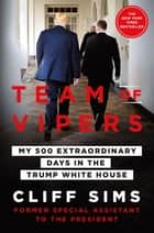 Team of Vipers - My 500 Extraordinary Days in the Trump White House ebook by