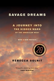 Savage Dreams - A Journey into the Hidden Wars of the American West ebook by Rebecca Solnit