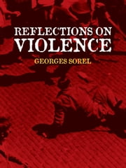Reflections on Violence ebook by Georges Sorel,T. E. Hulme,J. Roth,Edward A. Shils