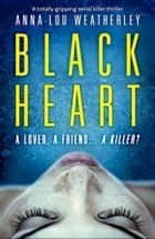 Black Heart - A totally gripping serial killer thriller ekitaplar by Anna-Lou Weatherley