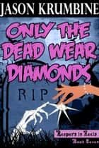 Only the Dead Wear Diamonds ebook by Jason Krumbine