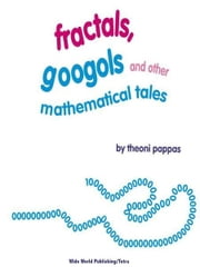Fractals, Googols, and Other Mathematical Tales ebook by Theoni Pappas