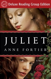 Juliet (Random House Reader's Circle Deluxe Reading Group Edition) - A Novel ebook by Anne Fortier