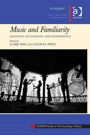Music and Familiarity - Listening, Musicology and Performance ebook by Dr Helen M Prior,Dr Elaine King