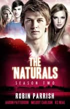 The 'Naturals: Evolution - Season Two: Episodes 9-12 ebook by Aaron Patterson, Melody Carlson, Robin Parrish,...