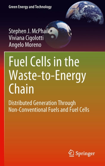Fuel Cells in the Waste-to-Energy Chain - Distributed Generation Through Non-Conventional Fuels and Fuel Cells ebook by Stephen J. McPhail,Viviana Cigolotti,Angelo Moreno